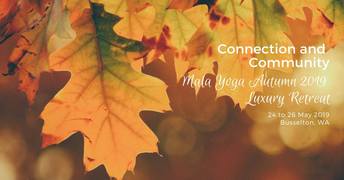 Mala Yoga Autumn 2019 luxury yoga retreat in Busselton - Fremantle, Perth